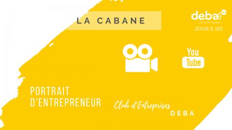 Portrait d'Entrepreneur – LA CABANE