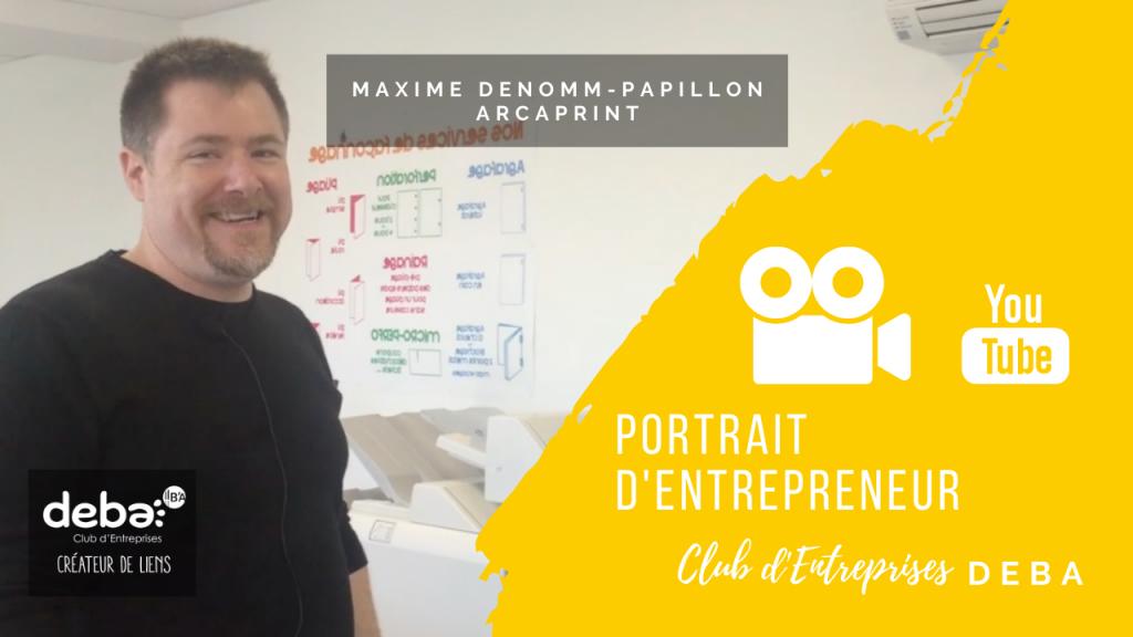 Portrait d'Entrepreneur - Maxime Denommé-Papillon ARCAPRINT
